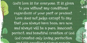 Love is Unconditional God's love is for everyone.